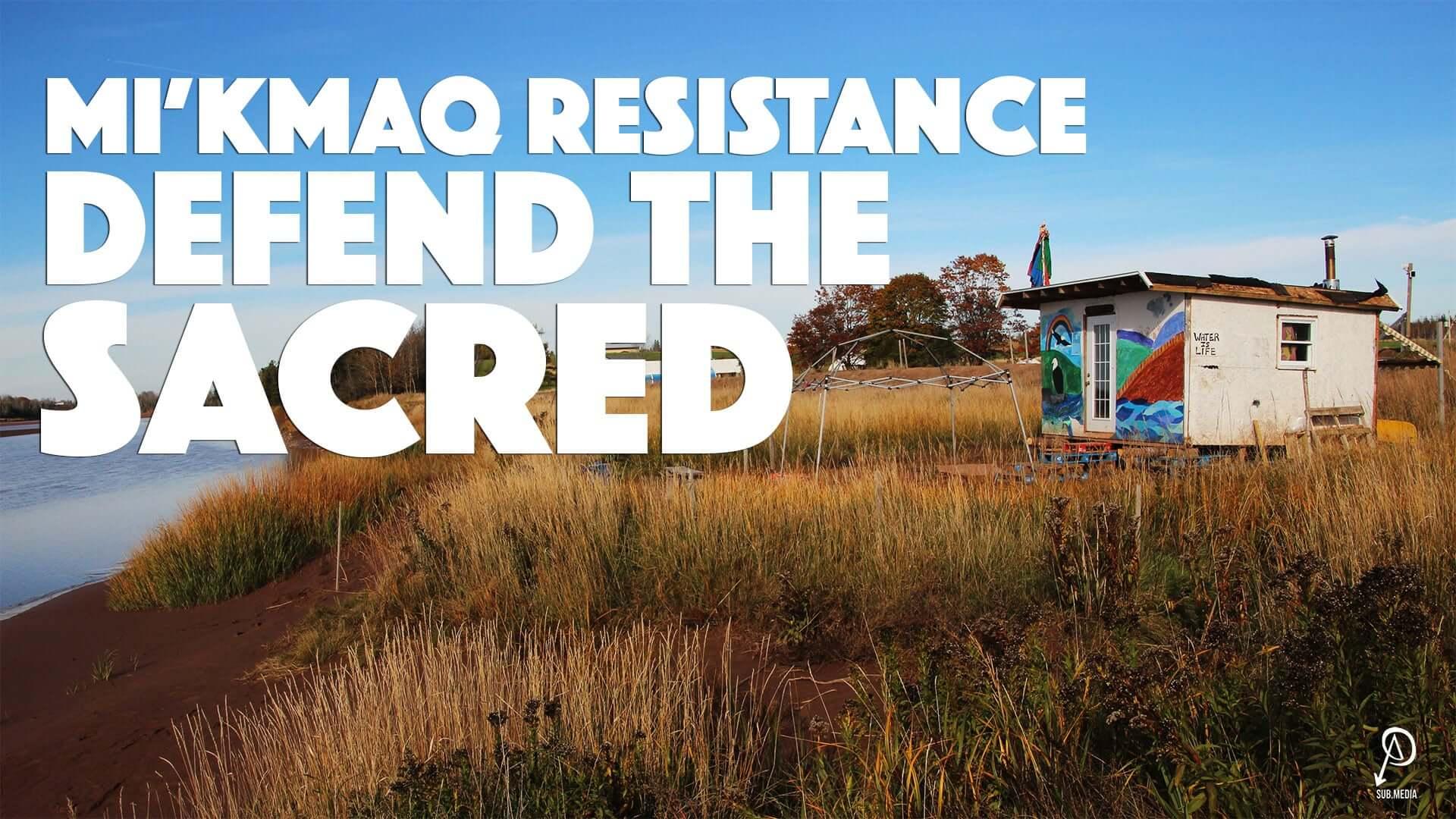 , Mi'kmaq Resistance: Defend The Sacred